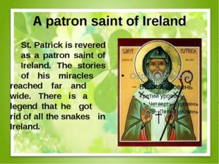 A patron saint of Ireland St. Patrick is revered as a patron saint of Irel