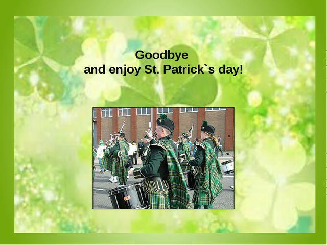 Goodbye and enjoy St. Patrick`s day!