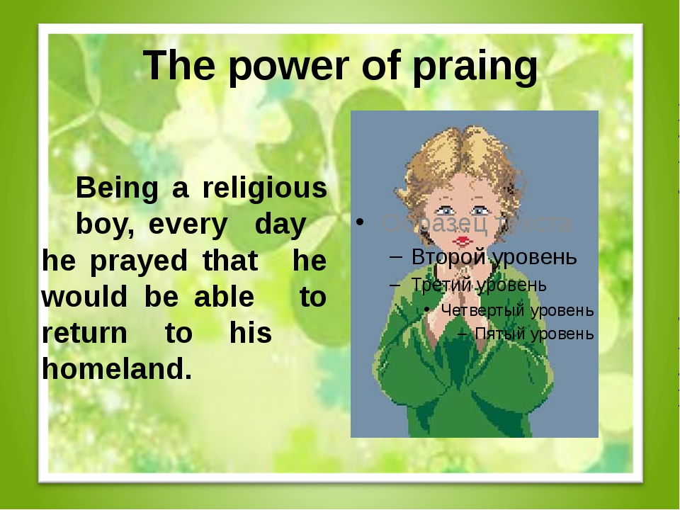 The power of praing Being a religious boy, every day he prayed that he w...