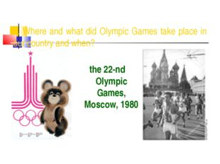 8. Where and what did Olympic Games take place in our country and when? the 2