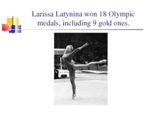 Larissa Latynina won 18 Olympic medals, including 9 gold ones.