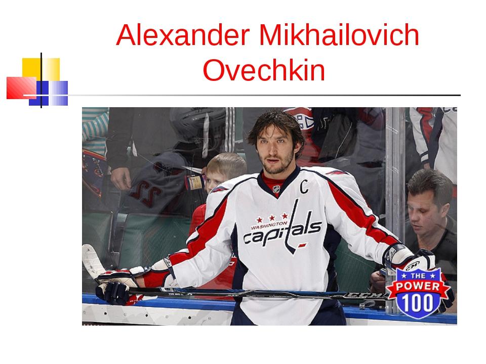 Alexander Mikhailovich Ovechkin