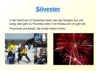Silvester In der Nacht am 31.Dezember feiert man das Neujahr laut und lustig.