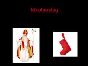 Nikolaustag Kaum ein anderer Heiliger ist bei den Kindern so beliebt wie Sank