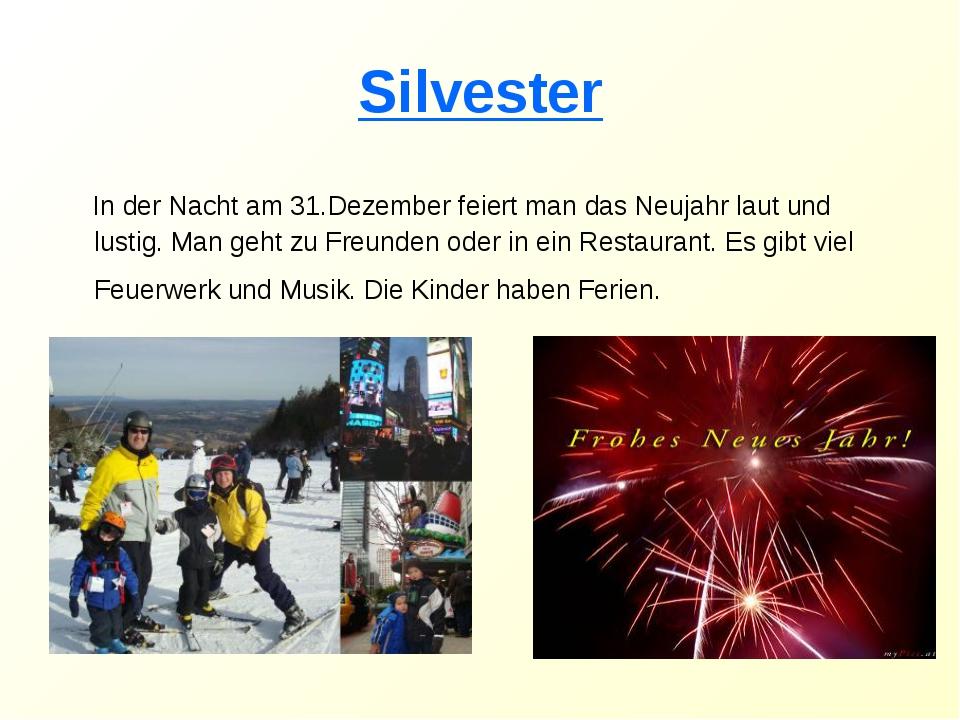 Silvester In der Nacht am 31.Dezember feiert man das Neujahr laut und lustig....