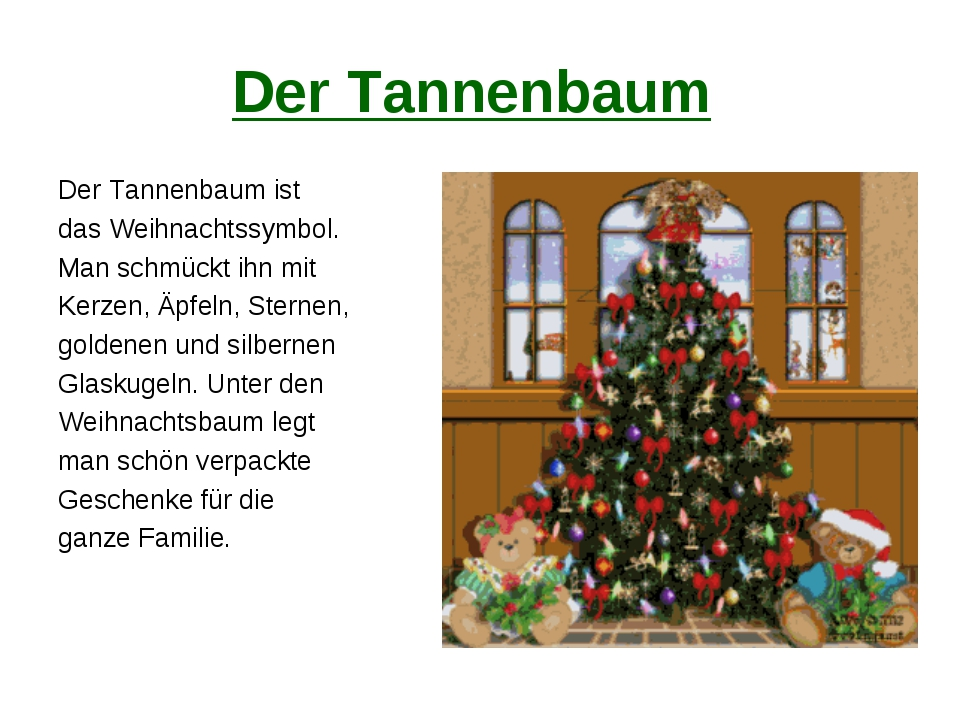 Der Tannenbaum Der Tannenbaum ist das Weihnachtssymbol. Man schmückt ihn mit...