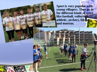 Sport is very popular with young villagers. They go in for different kinds of