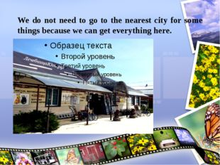 We do not need to go to the nearest city for some things because we can get e