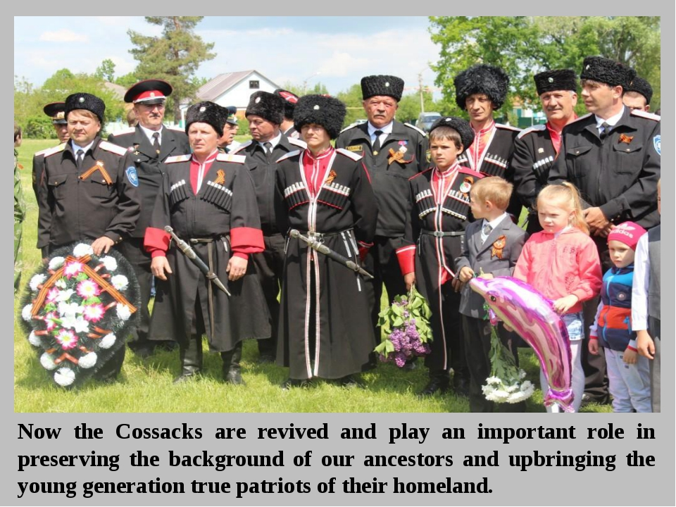 Now the Cossacks are revived and play an important role in preserving the bac...