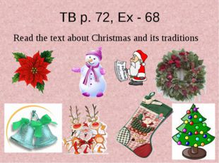 TB p. 72, Ex - 68 Read the text about Christmas and its traditions