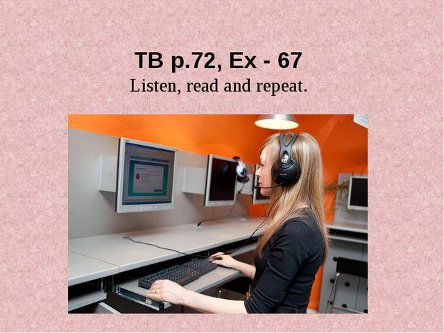 TB p.72, Ex - 67 Listen, read and repeat.