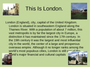 This Is London. London (England), city, capital of the United Kingdom. London