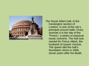 The Royal Albert Hall, in the Kensington section of London, is one of the cit