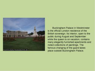 Buckingham Palace in Westminster is the official London residence of the Bri
