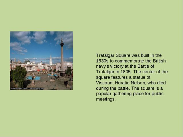 Trafalgar Square was built in the 1830s to commemorate the British navy's vic...