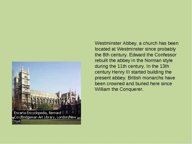 Westminster Abbey, a church has been located at Westminster since probably th...