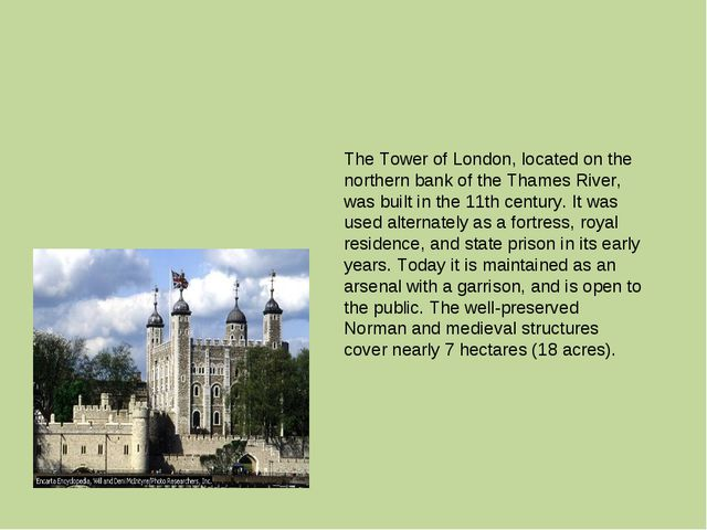 The Tower of London, located on the northern bank of the Thames River, was bu...