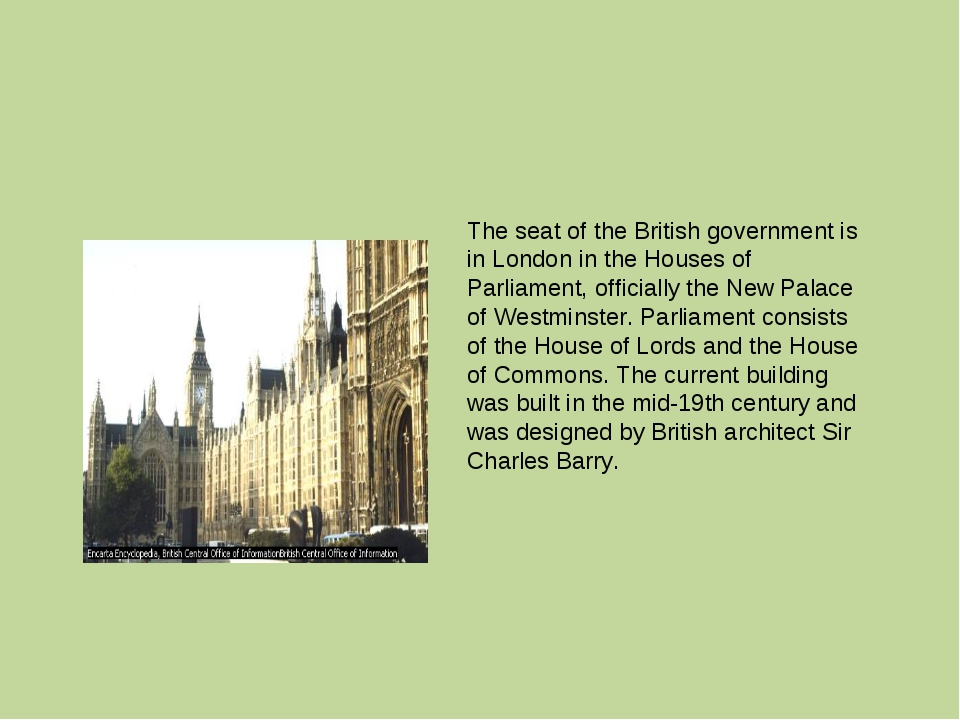 The seat of the British government is in London in the Houses of Parliament,...