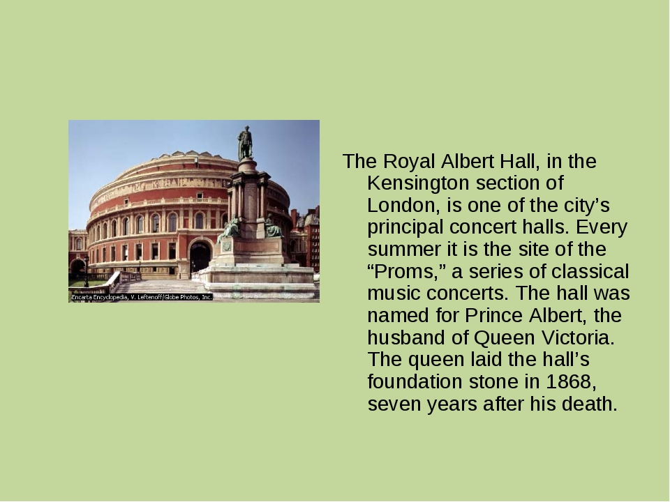 The Royal Albert Hall, in the Kensington section of London, is one of the cit...