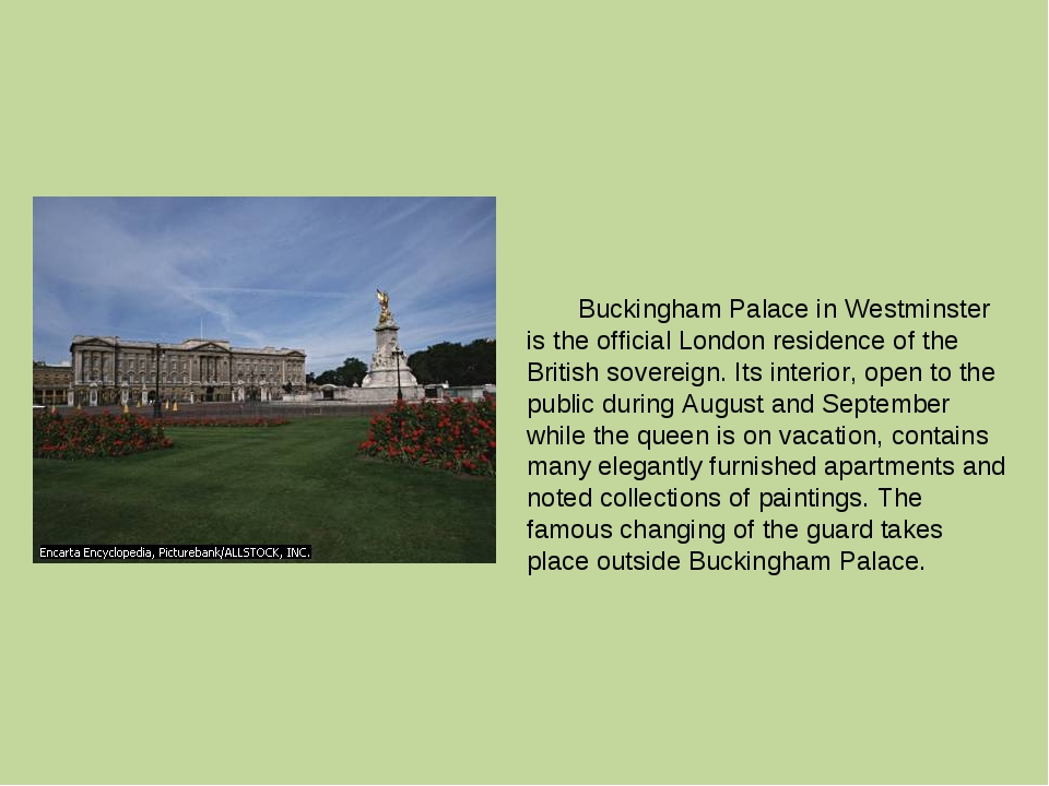 Buckingham Palace in Westminster is the official London residence of the Bri...