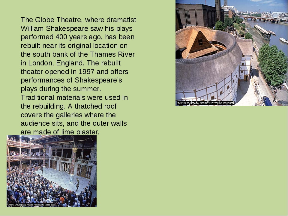 The Globe Theatre, where dramatist William Shakespeare saw his plays perform...