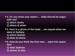 4. Do you know any reason ... Sally should be angry with me? 1) which 3)why