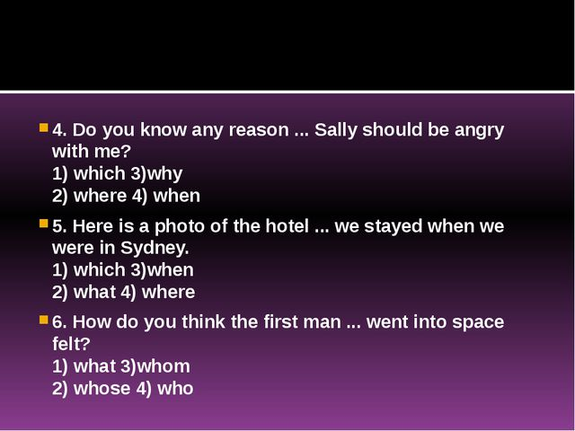 4. Do you know any reason ... Sally should be angry with me? 1) which 3)why...