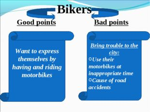 Good points Bad points Bikers Want to express themselves by having and riding