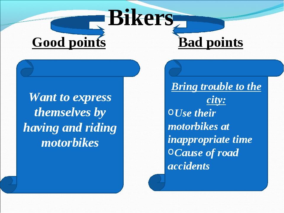 Good points Bad points Bikers Want to express themselves by having and riding...