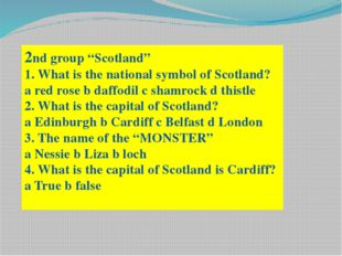 "2nd group ""Scotland"" 1. What is the national symbol of Scotland? a red rose b"