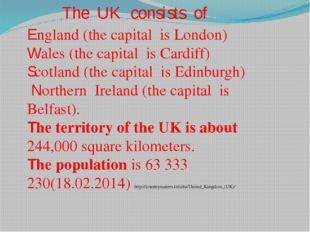 England (the capital is London) Wales (the capital is Cardiff) Scotland (the