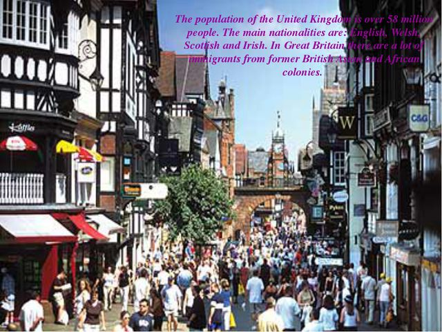 The population of the United Kingdom is over 58 million people. The main nati...