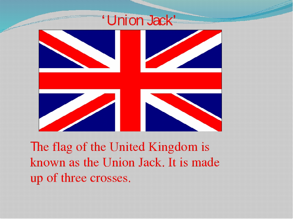 The flag of the United Kingdom is known as the Union Jack. It is made up of...