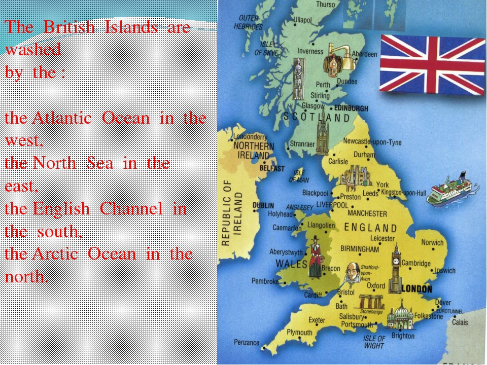 The British Islands are washed by the : the Atlantic Ocean in the west, the N...