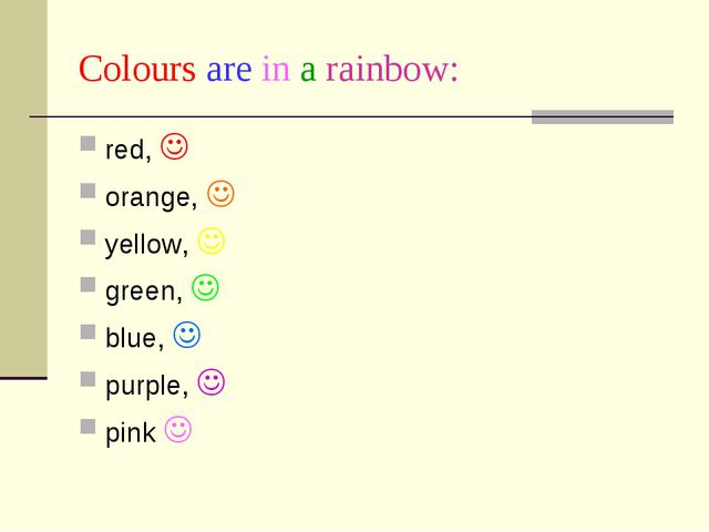 Сolours are in a rainbow: red,  orange,  yellow,  green,  blue,  purple,...