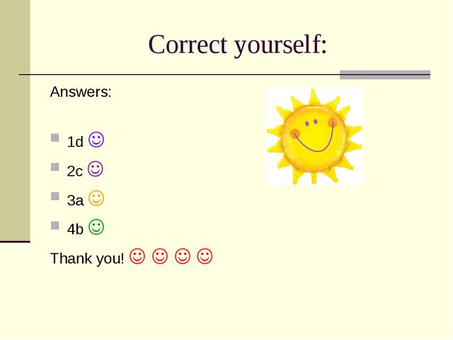 Correct yourself: Answers: 1d  2c  3a  4b  Thank you!    