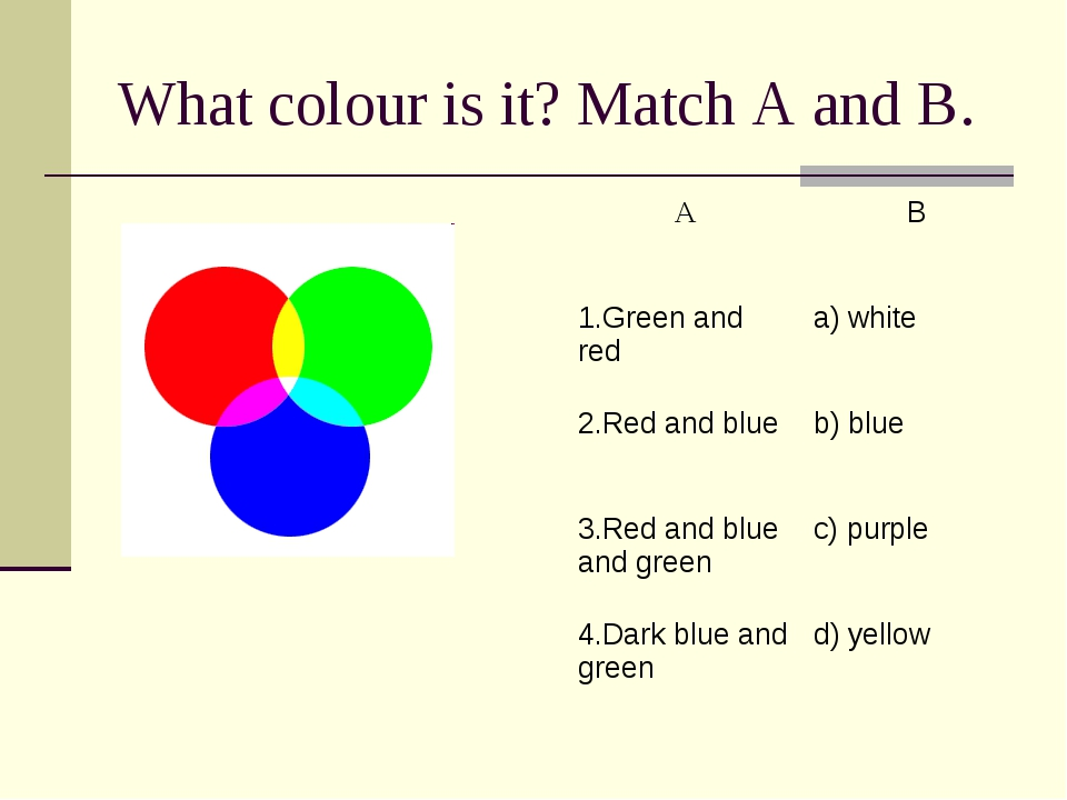 What colour is it? Match A and B. A	B 1.Green and red 	a) white 2.Red and blu...