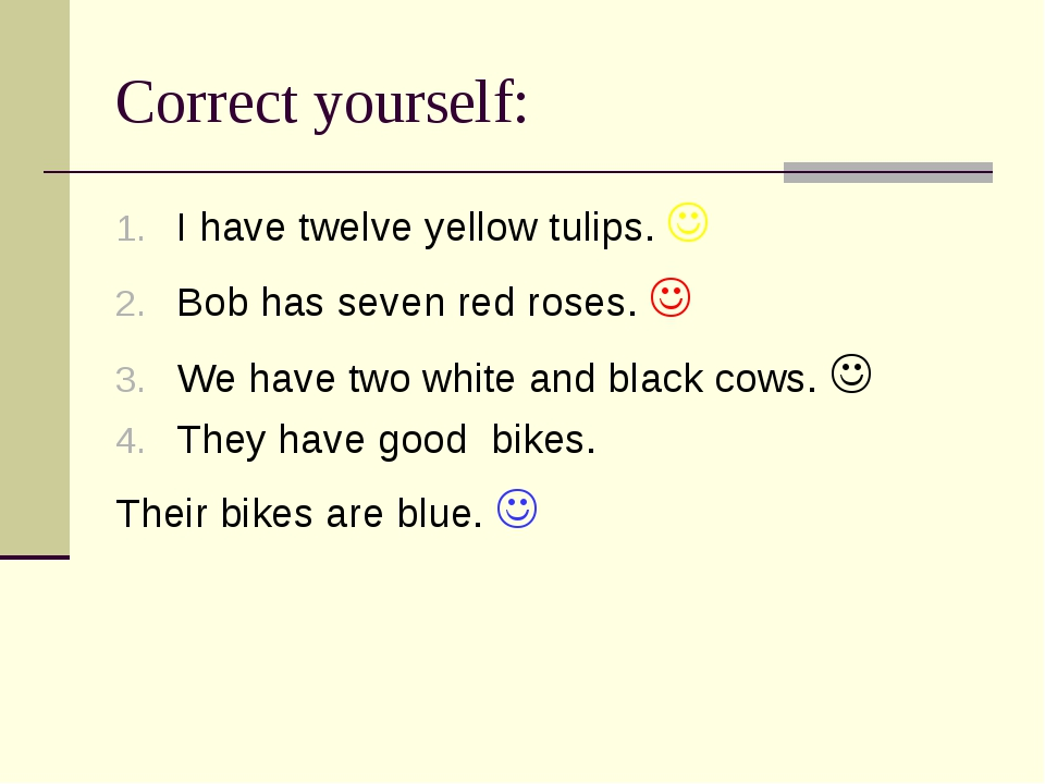 Correct yourself: I have twelve yellow tulips.  Bob has seven red roses.  W...