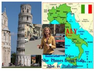 7.Italy. She comes from Italy. She is Italiane