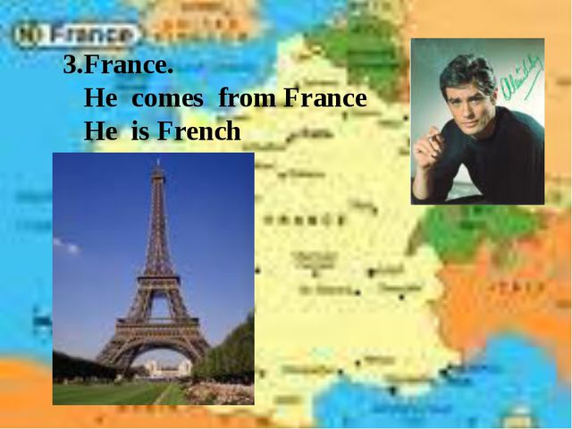 3.France. He comes from France He is French