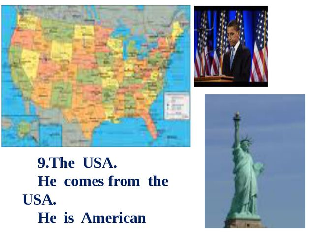 9.The USA. He comes from the USA. He is American