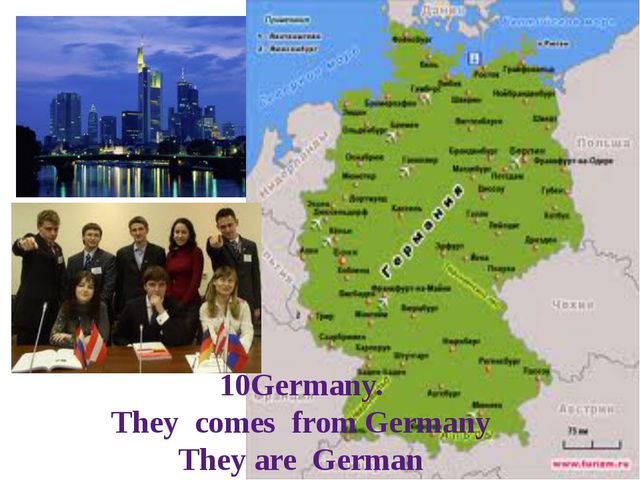 10Germany. They comes from Germany They are German