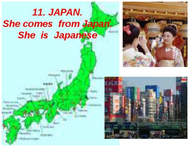 11. JAPAN. She comes from Japan. She is Japanese