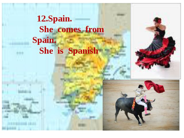 12.Spain. She comes from Spain. She is Spanish