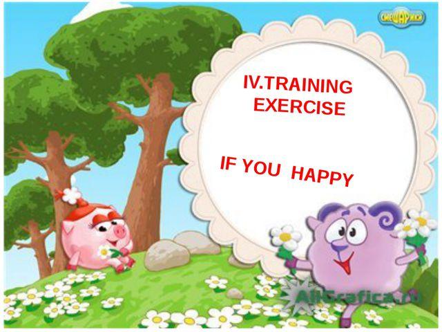IV.TRAINING EXERCISE IF YOU HAPPY
