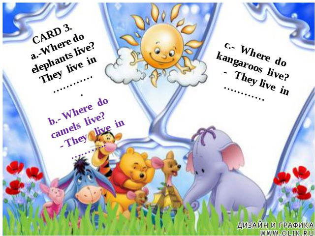 c.- Where do kangaroos live? - They live in ………… CARD 3. a.-Where do elephant...