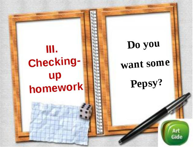 III. Checking-up homework Do you want some Pepsy?