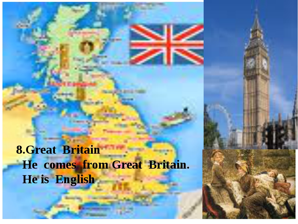 8.Great Britain He comes from Great Britain. He is English