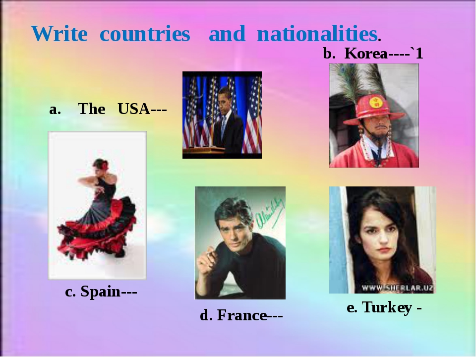Write countries and nationalities. a. The USA--- b. Korea----`1 c. Spain--- d...