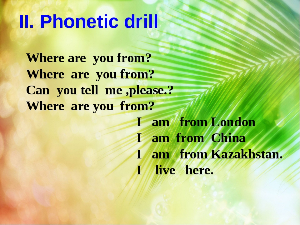 II. Phonetic drill Where are you from? Where are you from? Can you tell me ,p...